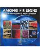 Among His Signs - An illustrated guide to Allah's creation - An Exhibition Islam Book