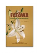 Fatawa: Essential Rulings for Every Muslim Women
